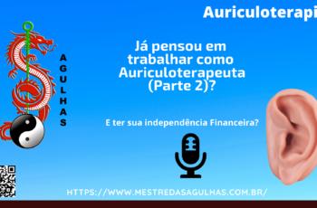 Já Pensou em trabalhar como Auriculoterapeuta – Parte 2